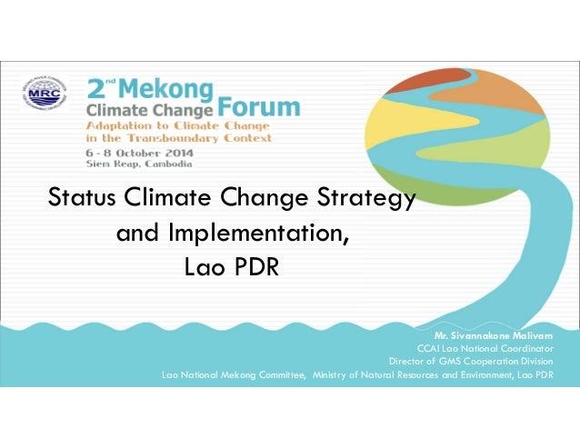 Status Climate Change Strategy and Implementation, Lao PDR Mr. Sivannakone Malivarn CCAI Lao National Coordinator Director...