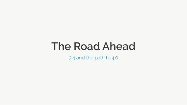 The Road Ahead 3.4 and the path to 4.0