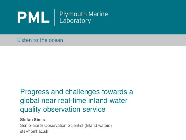 Progress and challenges towards a global near real-time inland water quality observation service Stefan Simis Senior Earth...