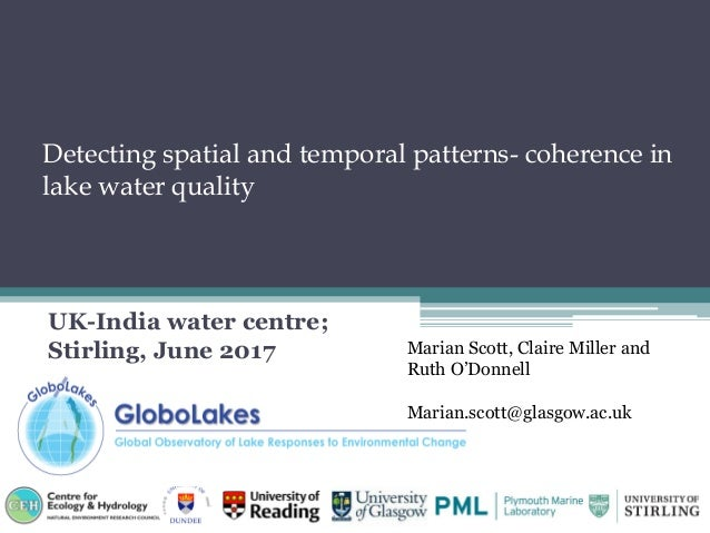 Detecting spatial and temporal patterns- coherence in lake water quality UK-India water centre; Stirling, June 2017 Marian...