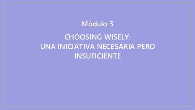 3. choosing wisely   una iniciativa necesaria pero insuficiente Slide 3
