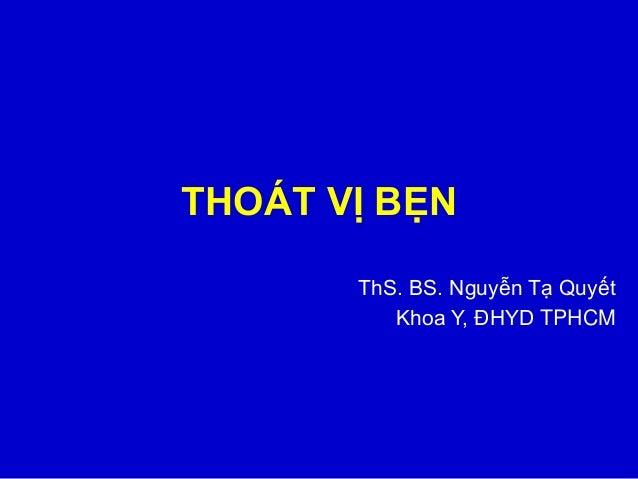 THOÁT VỊ BẸN ThS. BS. Nguyễn Tạ Quyết Khoa Y, ĐHYD TPHCM