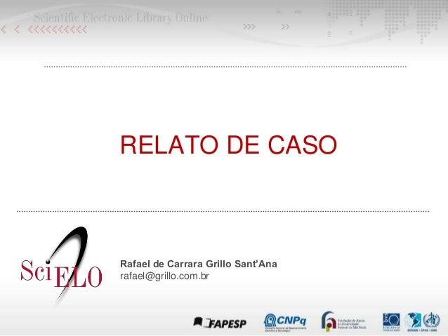 RELATO DE CASO Rafael de Carrara Grillo Sant'Ana rafael@grillo.com.br