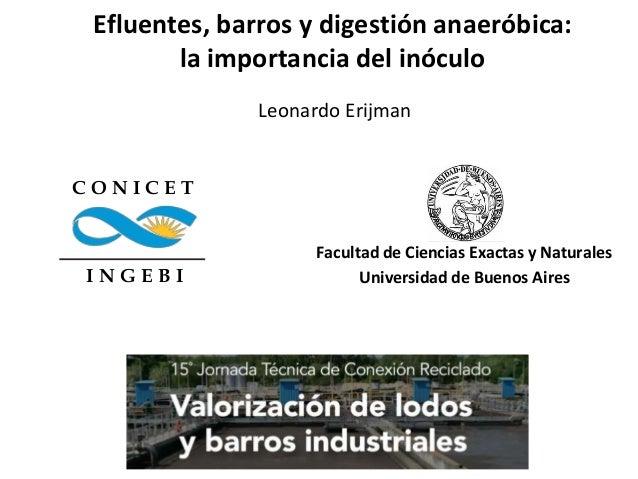 Efluentes, barros y digestión anaeróbica: la importancia del inóculo Universidad de Buenos Aires Facultad de Ciencias Exac...