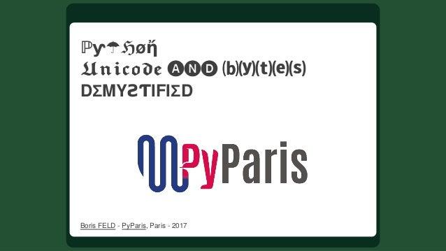 ℙƴ☂ℌøἤ  ⒝⒴⒯⒠⒮ DΣMYƧƬIFIΣD BorisFELD-PyParis,Paris-2017