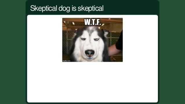 Skepticaldogisskeptical
