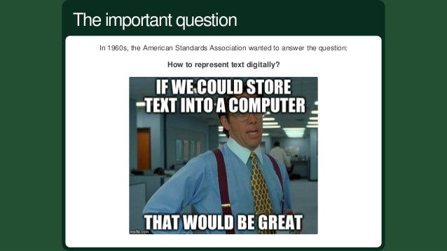 In1960s,theAmericanStandardsAssociationwantedtoanswerthequestion: Howtorepresenttextdigitally? Theimportant...