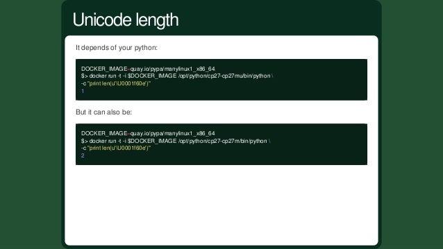 Itdependsofyourpython: DOCKER_IMAGE=quay.io/pypa/manylinux1_x86_64 $>dockerrun-t-i$DOCKER_IMAGE/opt/python/cp27-...
