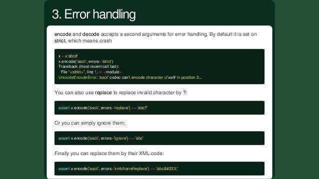 UseUnicodeanytimepossible. UsePython3. ExplicitlyencodestranddecodestrinPython2,it mightsolvesbugsinyour...
