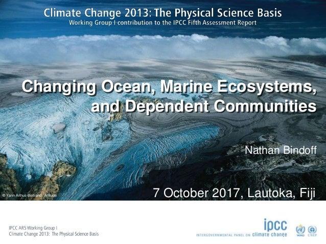 © Yann Arthus-Bertrand / Altitude Changing Ocean, Marine Ecosystems, and Dependent Communities Nathan Bindoff 7 October 20...