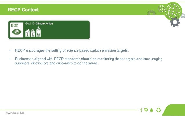 www.ncpc.co.za • RECP encourages the setting of science based carbon emission targets. • Businesses aligned with RECP stan...
