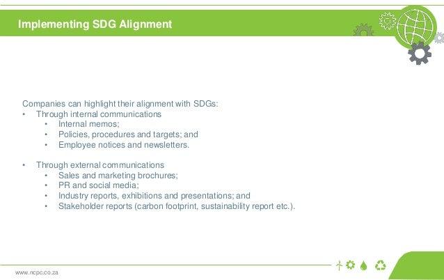 www.ncpc.co.za Companies can highlight their alignment with SDGs: • Through internal communications • Internal memos; • Po...