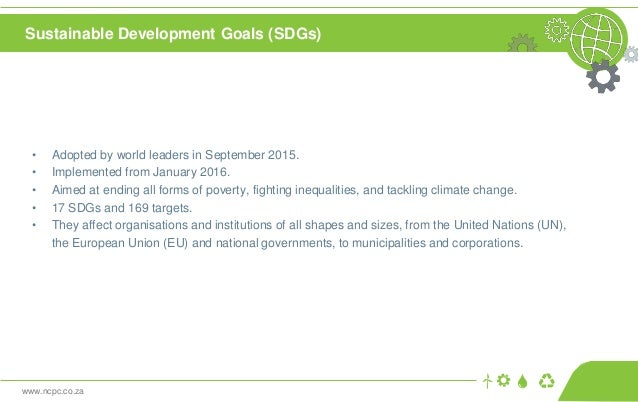 www.ncpc.co.za Sustainable Development Goals (SDGs) • Adopted by world leaders in September 2015. • Implemented from Janua...