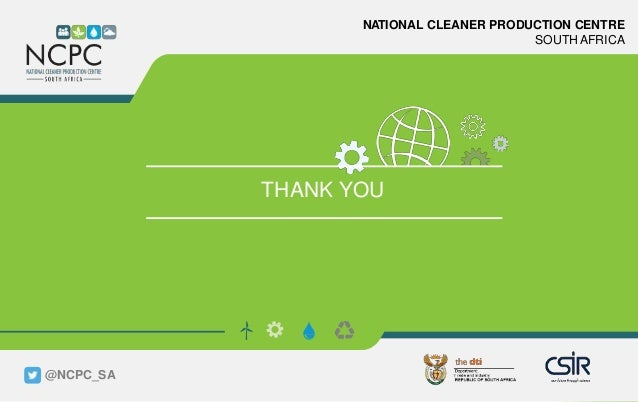 www.ncpc.co.za NATIONAL CLEANER PRODUCTION CENTRE SOUTH AFRICA THANK YOU @NCPC_SA