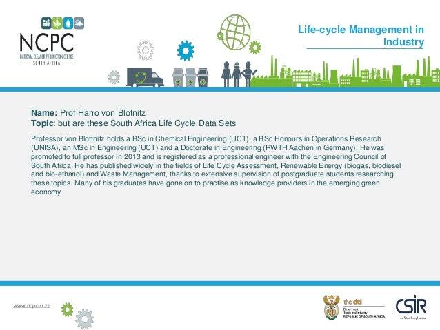 www.ncpc.o.za Name: Prof Harro von Blotnitz Topic: but are these South Africa Life Cycle Data Sets Professor von Blottnitz...