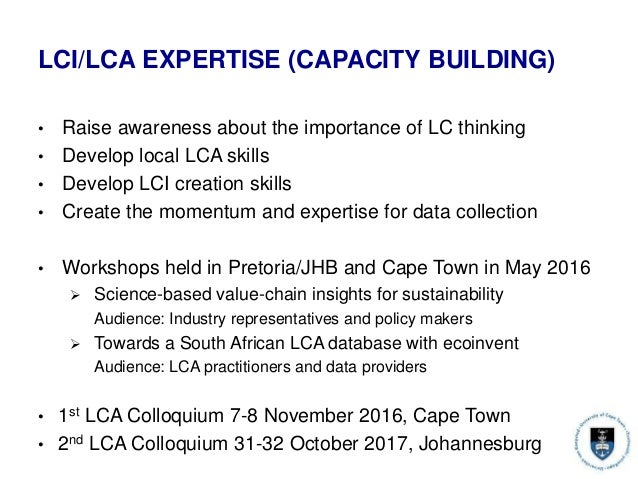 LCI/LCA EXPERTISE (CAPACITY BUILDING) • Raise awareness about the importance of LC thinking • Develop local LCA skills • D...