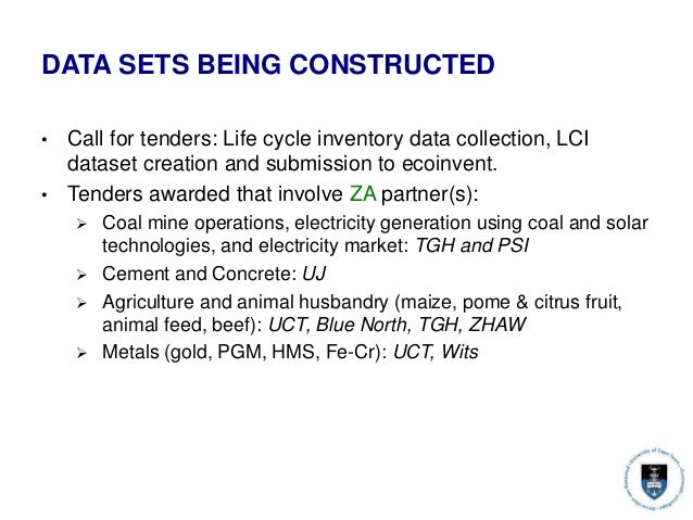 DATA SETS BEING CONSTRUCTED • Call for tenders: Life cycle inventory data collection, LCI dataset creation and submission ...