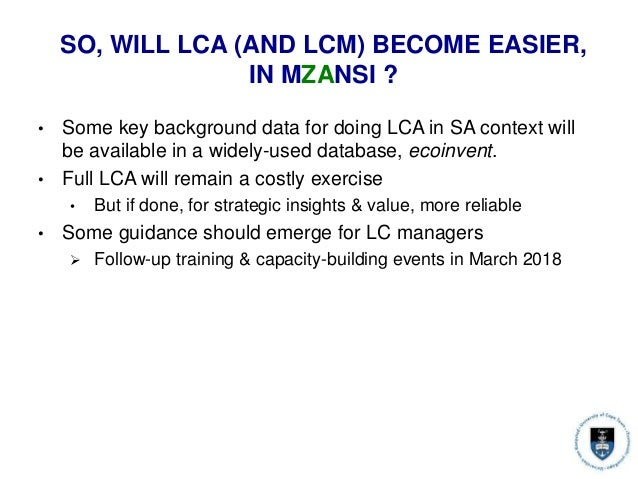 SO, WILL LCA (AND LCM) BECOME EASIER, IN MZANSI ? • Some key background data for doing LCA in SA context will be available...