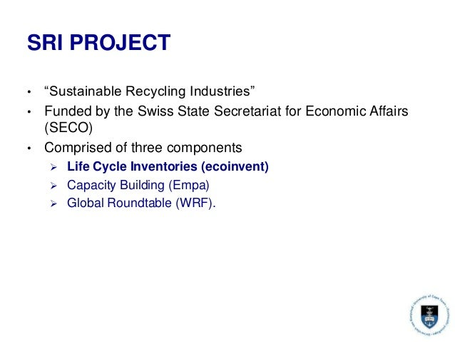 """SRI PROJECT • """"Sustainable Recycling Industries"""" • Funded by the Swiss State Secretariat for Economic Affairs (SECO) • Com..."""