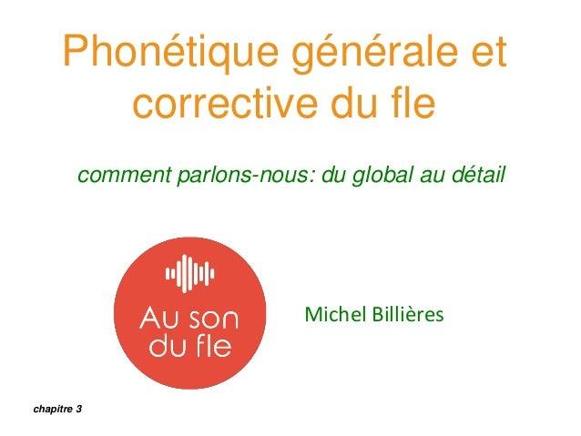Phonétique générale et corrective du fle comment parlons-nous: du global au détail Michel Billières chapitre 3