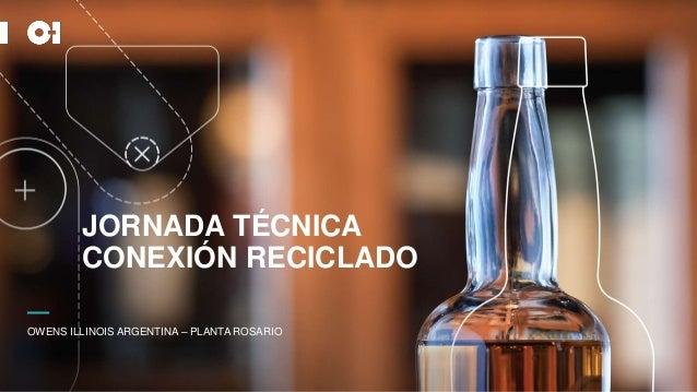 OWENS ILLINOIS ARGENTINA – PLANTA ROSARIO JORNADA TÉCNICA CONEXIÓN RECICLADO