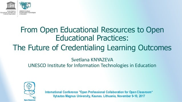 From Open Educational Resources to Open Educational Practices: The Future of Credentialing Learning Outcomes Svetlana KNYA...