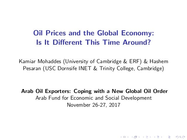 Oil Prices and the Global Economy: Is It Di¤erent This Time Around? Kamiar Mohaddes (University of Cambridge & ERF) & Hash...