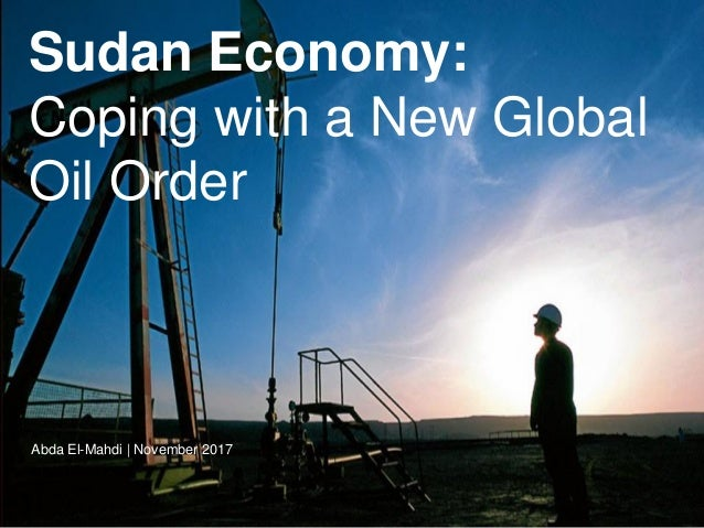 LastModified11/11/201711:28ArabStandardTimePrinted 1 Sudan Economy: Coping with a New Global Oil Order Abda El-Mahdi | Nov...