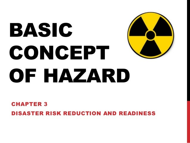 BASIC CONCEPT OF HAZARD CHAPTER 3 DISASTER RISK REDUCTION AND READINESS