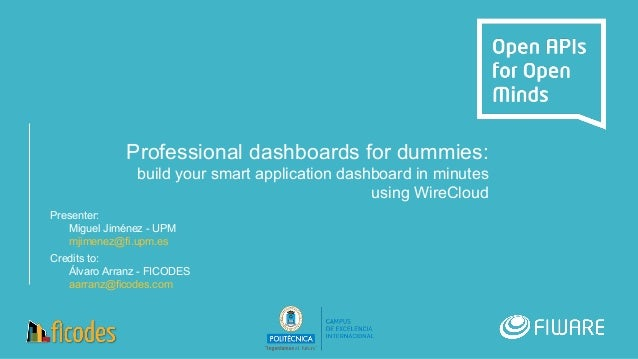 Professional dashboards for dummies: build your smart application dashboard in minutes using WireCloud Presenter: Miguel J...