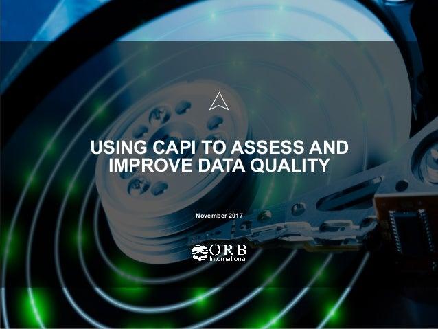November 2017 USING CAPI TO ASSESS AND IMPROVE DATA QUALITY