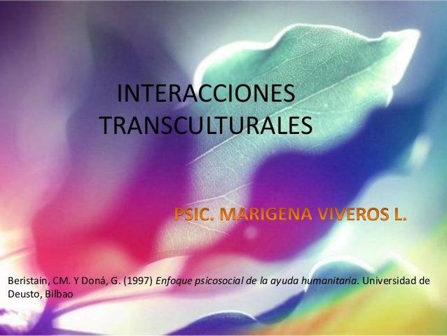 INTERACCIONES TRANSCULTURALES Beristain, CM. Y Doná, G. (1997) Enfoque psicosocial de la ayuda humanitaria. Universidad de...