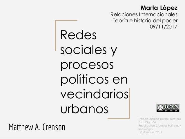 Redes sociales y procesos políticos en vecindarios urbanos Matthew A. Crenson Marta López Relaciones Internacionales Teorí...