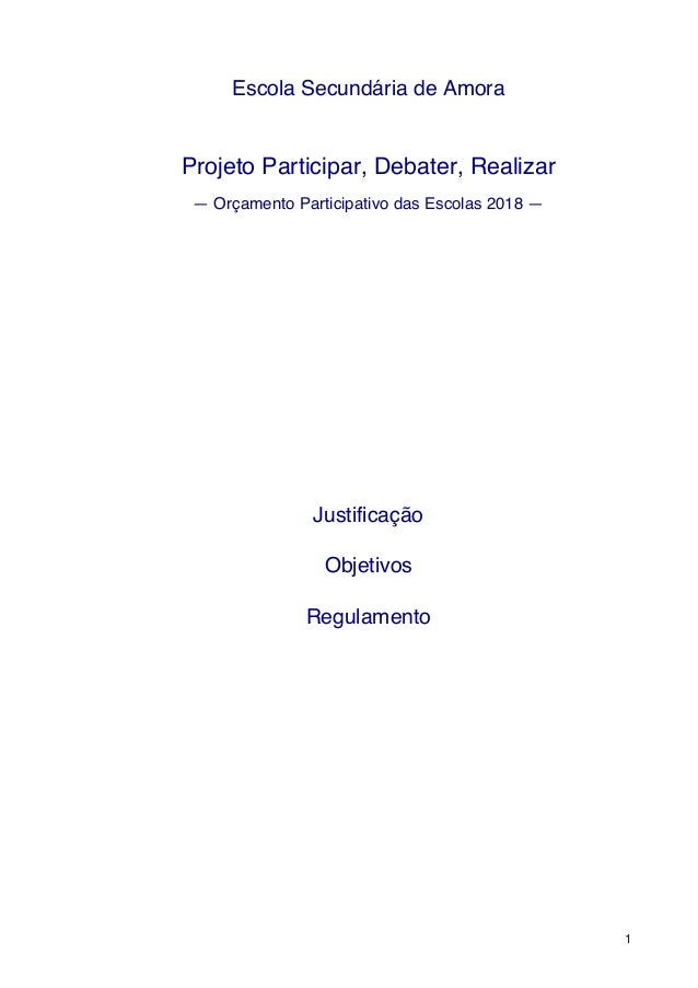 1 Escola Secundária de Amora Projeto Participar, Debater, Realizar — Orçamento Participativo das Escolas 2018 — Justificaç...