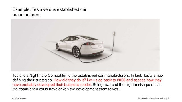 Rocking Business Innovation | 5© NC-Creators Tesla is a Nightmare Competitor to the established car manufacturers. In fact...