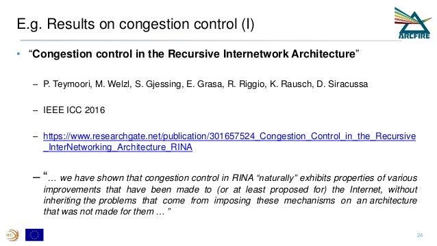 "E.g. Results on congestion control (I) • ""Congestion control in the Recursive Internetwork Architecture"" – P. Teymoori, M...."