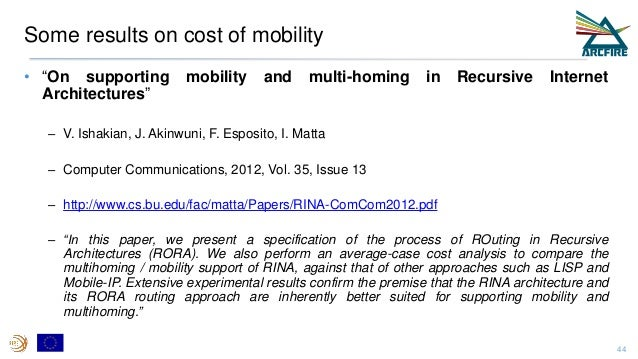 """Some results on cost of mobility • """"On supporting mobility and multi-homing in Recursive Internet Architectures"""" – V. Isha..."""