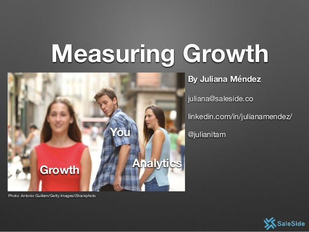 Growth You Analytics Photo: Antonio Guillem/Getty Images/iStockphoto Measuring Growth By Juliana Méndez juliana@saleside.c...
