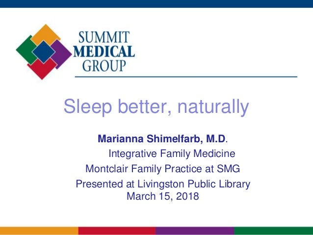 Sleep better, naturally Marianna Shimelfarb, M.D. Integrative Family Medicine Montclair Family Practice at SMG Presented a...