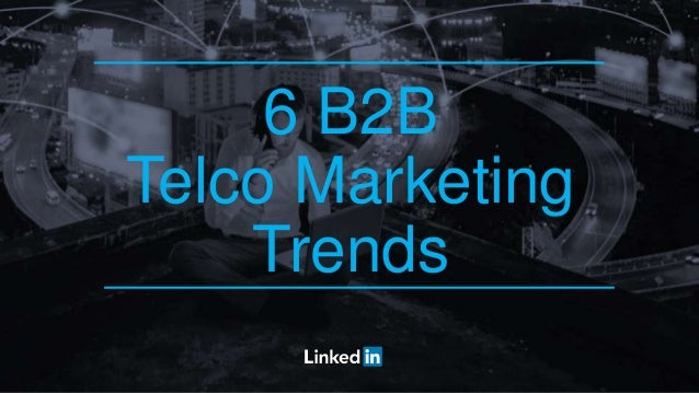 6 B2B Telco Marketing Trends