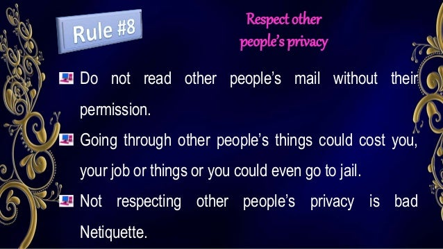 Respect other people's privacy Do not read other people's mail without their permission. Going through other people's thin...