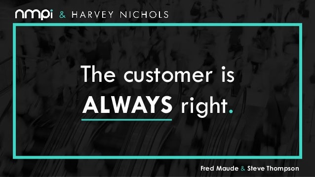 The customer is ALWAYS right. & Fred Maude & Steve Thompson