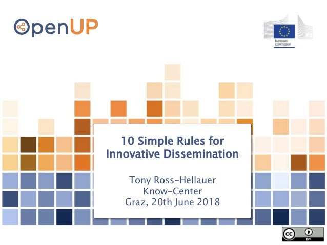 10 Simple Rules for Innovative Dissemination Tony Ross-Hellauer Know-Center Graz, 20th June 2018
