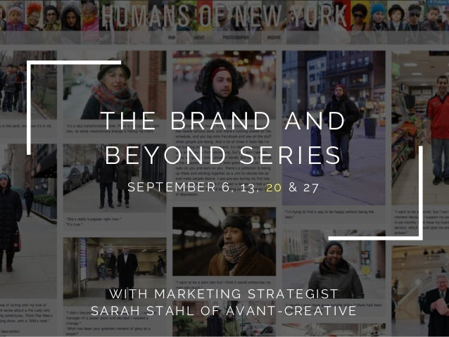 THE BRAND AND BEYOND SERIES WITH MARKETING STRATEGIST SARAH STAHL OF AVANT-CREATIVE SEPTEMBER 6, 13, 20 & 27