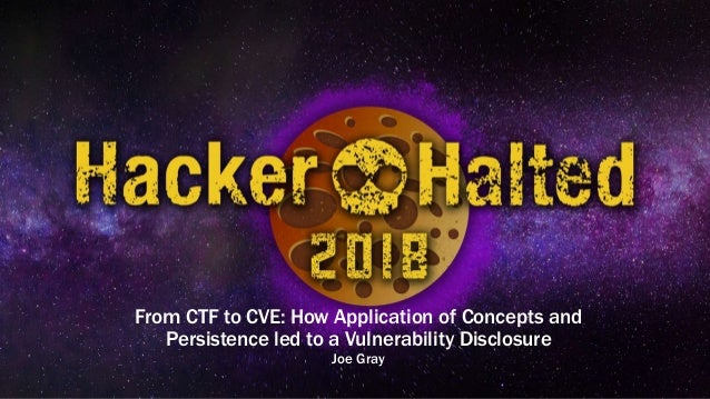 Hacker Halted 2018: From CTF to CVE – How Application of Concepts and…