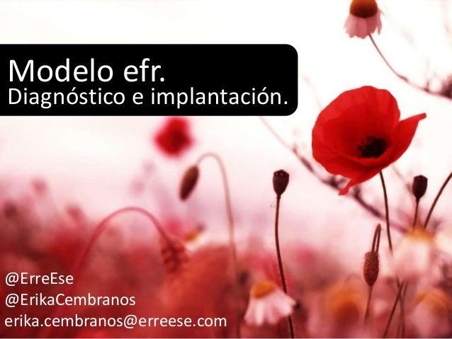 Modelo efr. Diagnóstico e implantación. @ErreEse @ErikaCembranos erika.cembranos@erreese.com