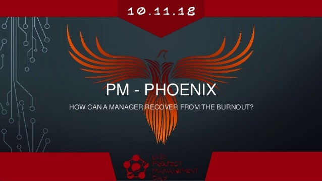 HOW CAN A MANAGER RECOVER FROM THE BURNOUT? PM - PHOENIX