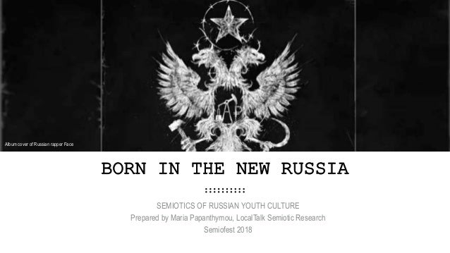 BORN IN THE NEW RUSSIA SEMIOTICS OF RUSSIAN YOUTH CULTURE Prepared by Maria Papanthymou, LocalTalk Semiotic Research Semio...