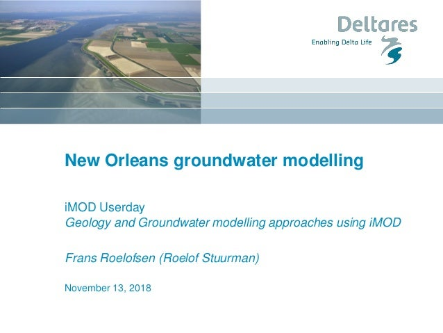New Orleans groundwater modelling iMOD Userday Geology and Groundwater modelling approaches using iMOD Frans Roelofsen (Ro...