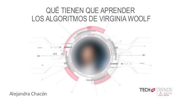 TITLE SLIDE X.X QUÉ TIENEN QUE APRENDER LOS ALGORITMOS DE VIRGINIA WOOLF Alejandra Chacón